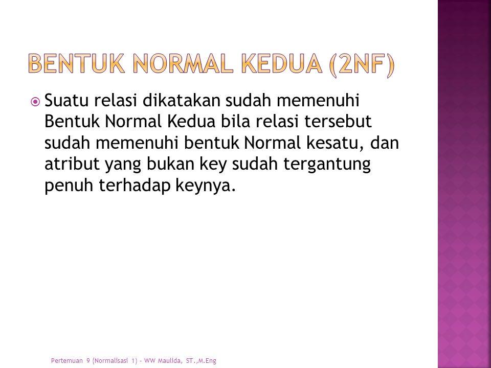  Suatu relasi dikatakan sudah memenuhi Bentuk Normal Kedua bila relasi tersebut sudah memenuhi bentuk Normal kesatu, dan atribut yang bukan key sudah