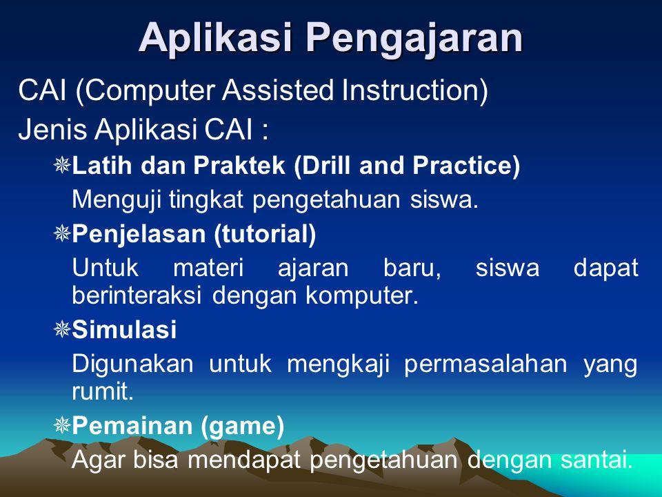 Aplikasi Pengajaran CAI (Computer Assisted Instruction) Jenis Aplikasi CAI :  Latih dan Praktek (Drill and Practice) Menguji tingkat pengetahuan sisw