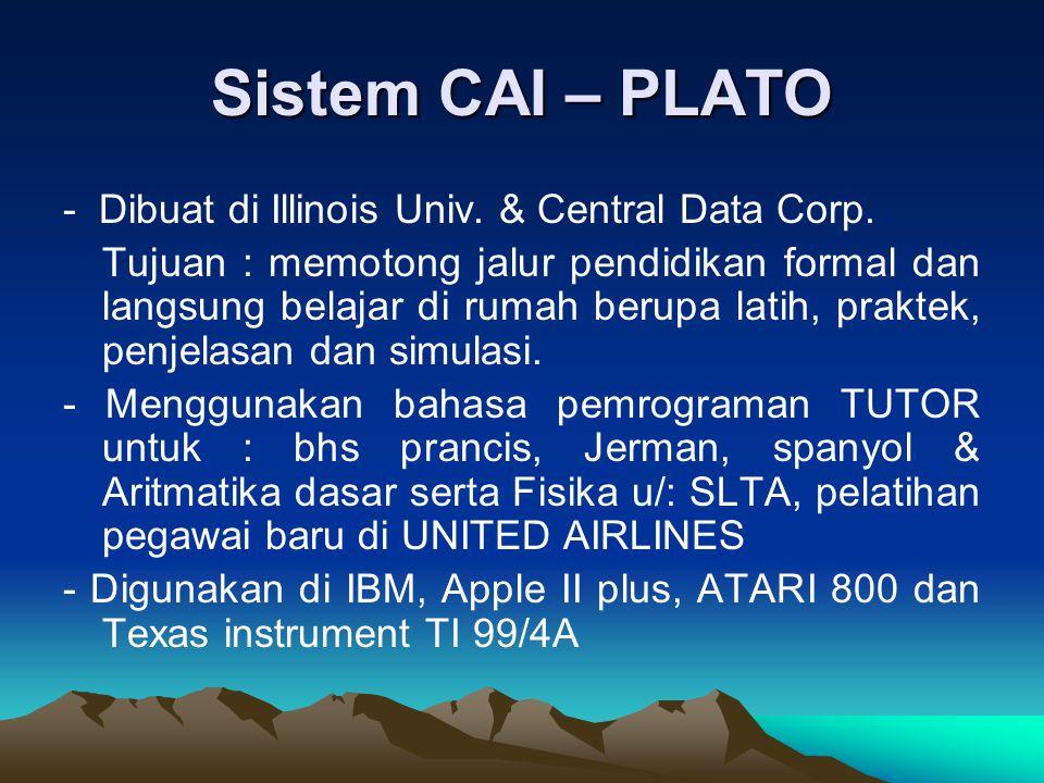 Sistem CAI – PLATO - Dibuat di Illinois Univ. & Central Data Corp. Tujuan : memotong jalur pendidikan formal dan langsung belajar di rumah berupa lati