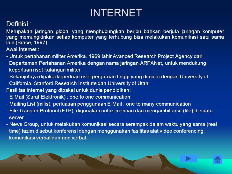 INTERNET Definisi : Merupakan jaringan global yang menghubungkan beribu bahkan berjuta jaringan komputer yang memungkinkan setiap komputer yang terhub
