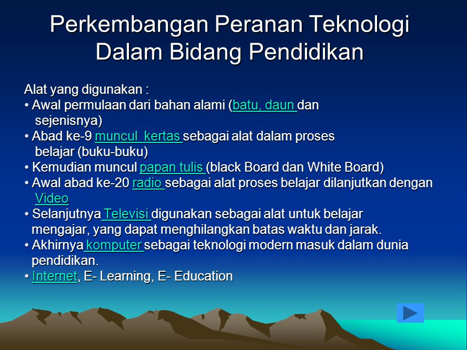 Perkembangan Peranan Teknologi Dalam Bidang Pendidikan Alat yang digunakan : Awal permulaan dari bahan alami (batu, daun dan Awal permulaan dari bahan