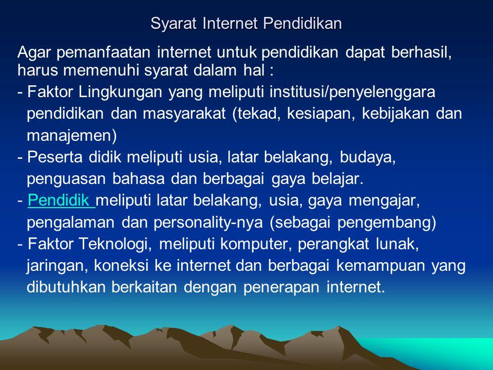 Syarat Internet Pendidikan Agar pemanfaatan internet untuk pendidikan dapat berhasil, harus memenuhi syarat dalam hal : - Faktor Lingkungan yang melip
