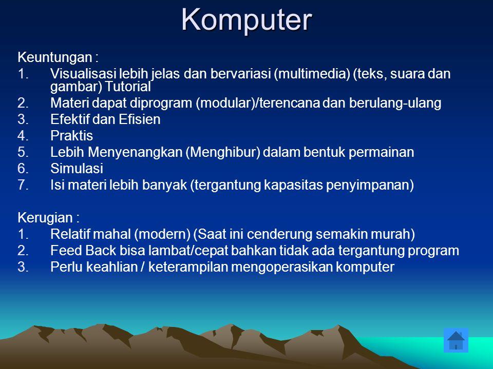 Komputer Keuntungan : 1.Visualisasi lebih jelas dan bervariasi (multimedia) (teks, suara dan gambar) Tutorial 2.Materi dapat diprogram (modular)/teren