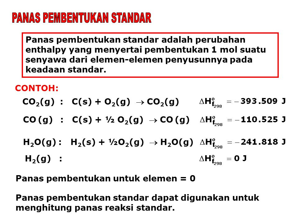 Panas pembentukan standar adalah perubahan enthalpy yang menyertai pembentukan 1 mol suatu senyawa dari elemen-elemen penyusunnya pada keadaan standar