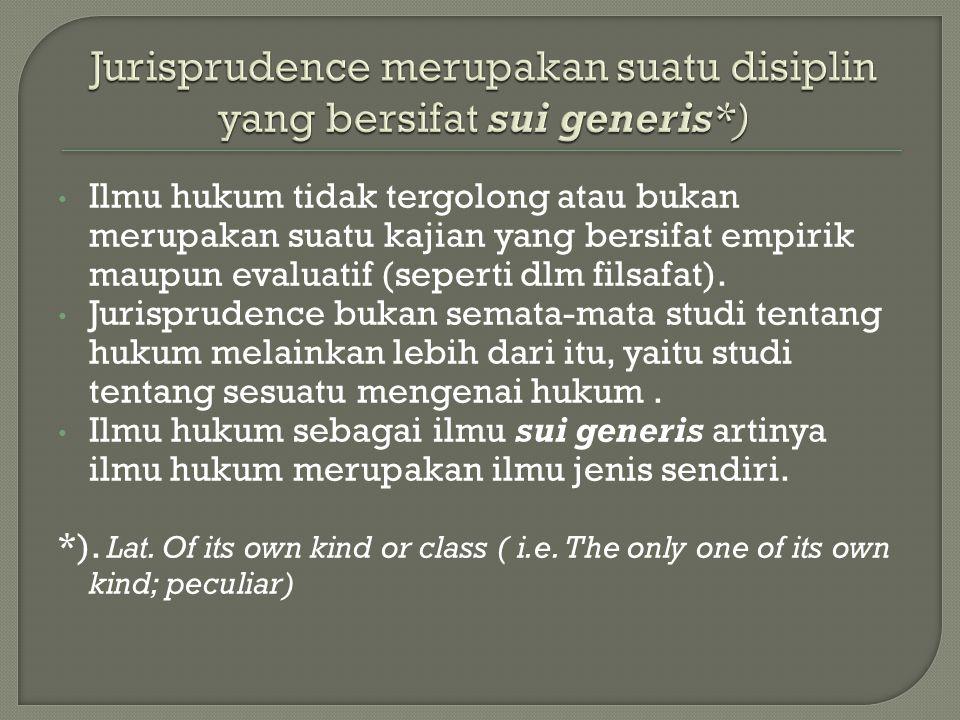 Ilmu hukum tidak tergolong atau bukan merupakan suatu kajian yang bersifat empirik maupun evaluatif (seperti dlm filsafat). Jurisprudence bukan semata