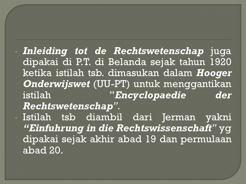 Inleiding tot de Rechtswetenschap juga dipakai di P.T. di Belanda sejak tahun 1920 ketika istilah tsb. dimasukan dalam Hooger Onderwijswet (UU-PT) unt