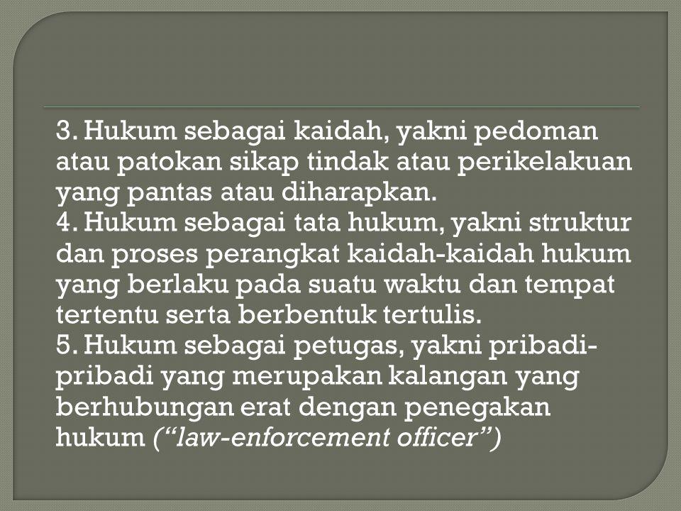 3. Hukum sebagai kaidah, yakni pedoman atau patokan sikap tindak atau perikelakuan yang pantas atau diharapkan. 4. Hukum sebagai tata hukum, yakni str