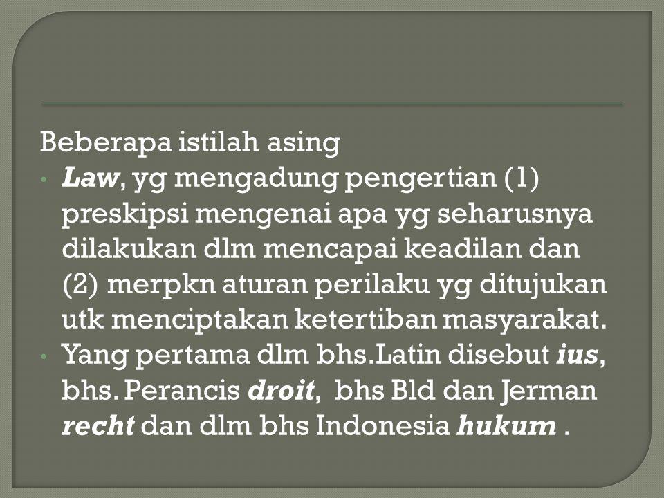 Beberapa istilah asing Law, yg mengadung pengertian (1) preskipsi mengenai apa yg seharusnya dilakukan dlm mencapai keadilan dan (2) merpkn aturan per