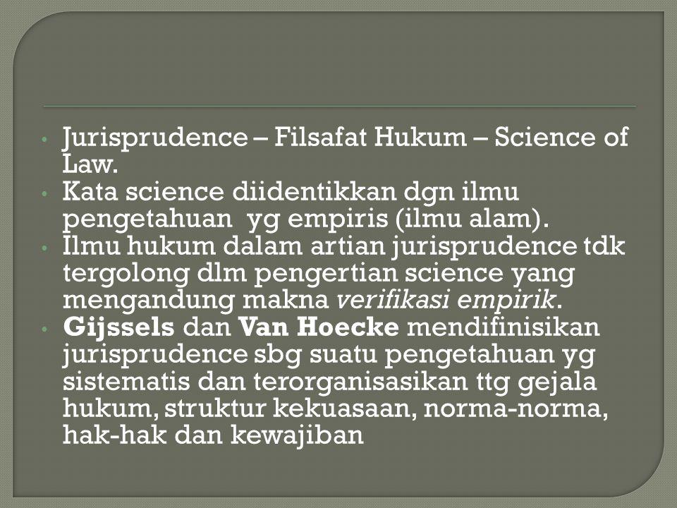 Jurisprudence – Filsafat Hukum – Science of Law. Kata science diidentikkan dgn ilmu pengetahuan yg empiris (ilmu alam). Ilmu hukum dalam artian jurisp