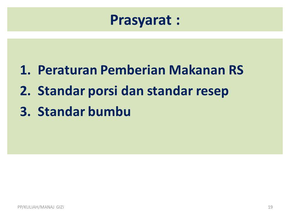 Prasyarat : 1.Peraturan Pemberian Makanan RS 2. Standar porsi dan standar resep 3.