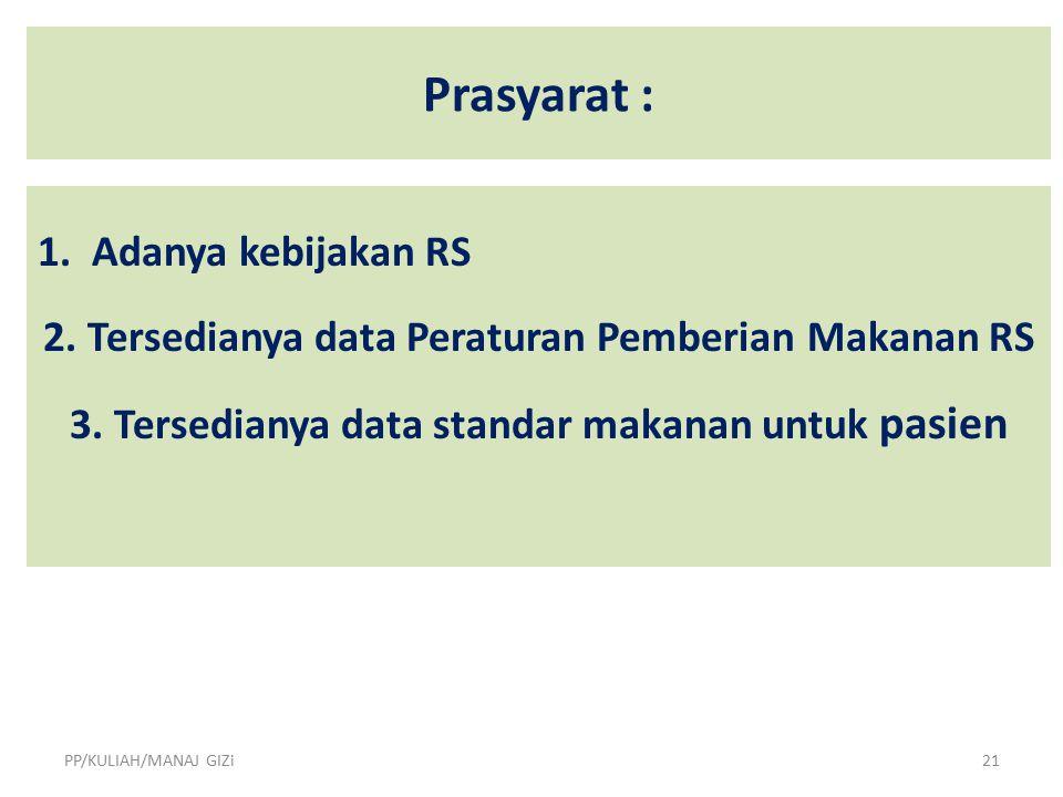 Prasyarat : 1.Adanya kebijakan RS 2. Tersedianya data Peraturan Pemberian Makanan RS 3.
