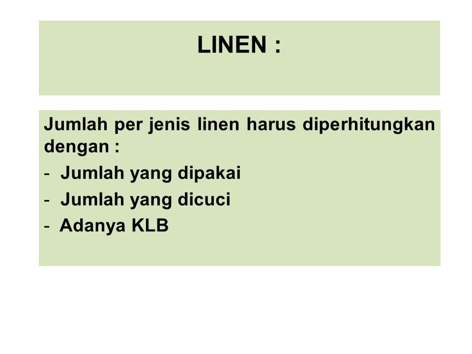 LINEN : Jumlah per jenis linen harus diperhitungkan dengan : - Jumlah yang dipakai - Jumlah yang dicuci - Adanya KLB PP/KULIAH/MANAJ GIZi6