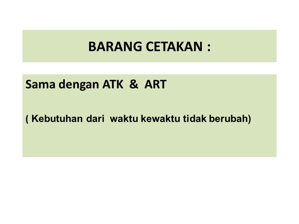 BARANG CETAKAN : Sama dengan ATK & ART ( Kebutuhan dari waktu kewaktu tidak berubah) PP/KULIAH/MANAJ GIZi7