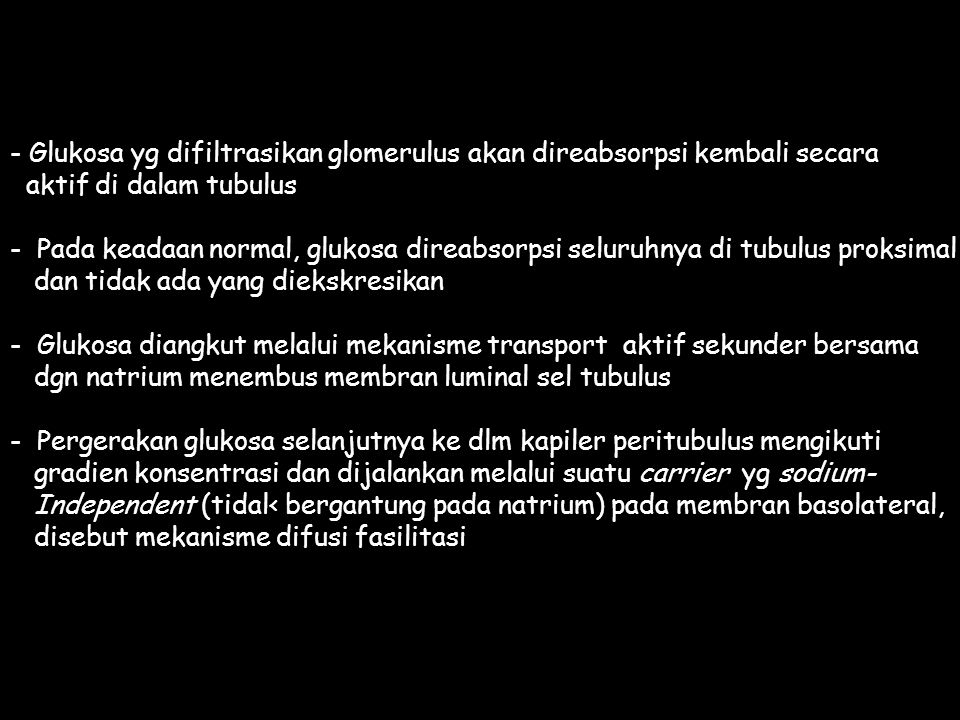 - Glukosa yg difiltrasikan glomerulus akan direabsorpsi kembali secara aktif di dalam tubulus - Pada keadaan normal, glukosa direabsorpsi seluruhnya d