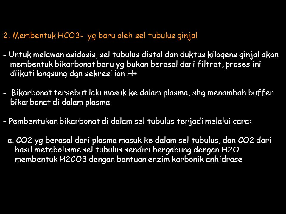 2. Membentuk HCO3- yg baru oleh sel tubulus ginjal - Untuk melawan asidosis, sel tubulus distal dan duktus kilogens ginjal akan membentuk bikarbonat b