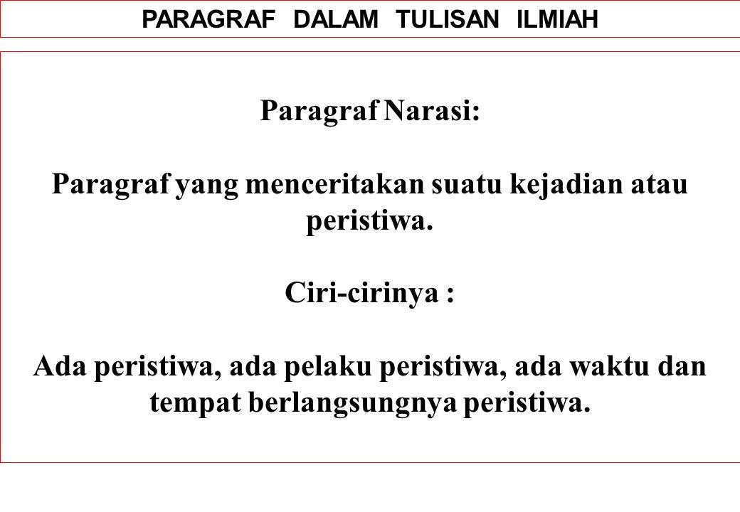 PARAGRAF DALAM TULISAN ILMIAH Paragraf Narasi: Paragraf yang menceritakan suatu kejadian atau peristiwa.