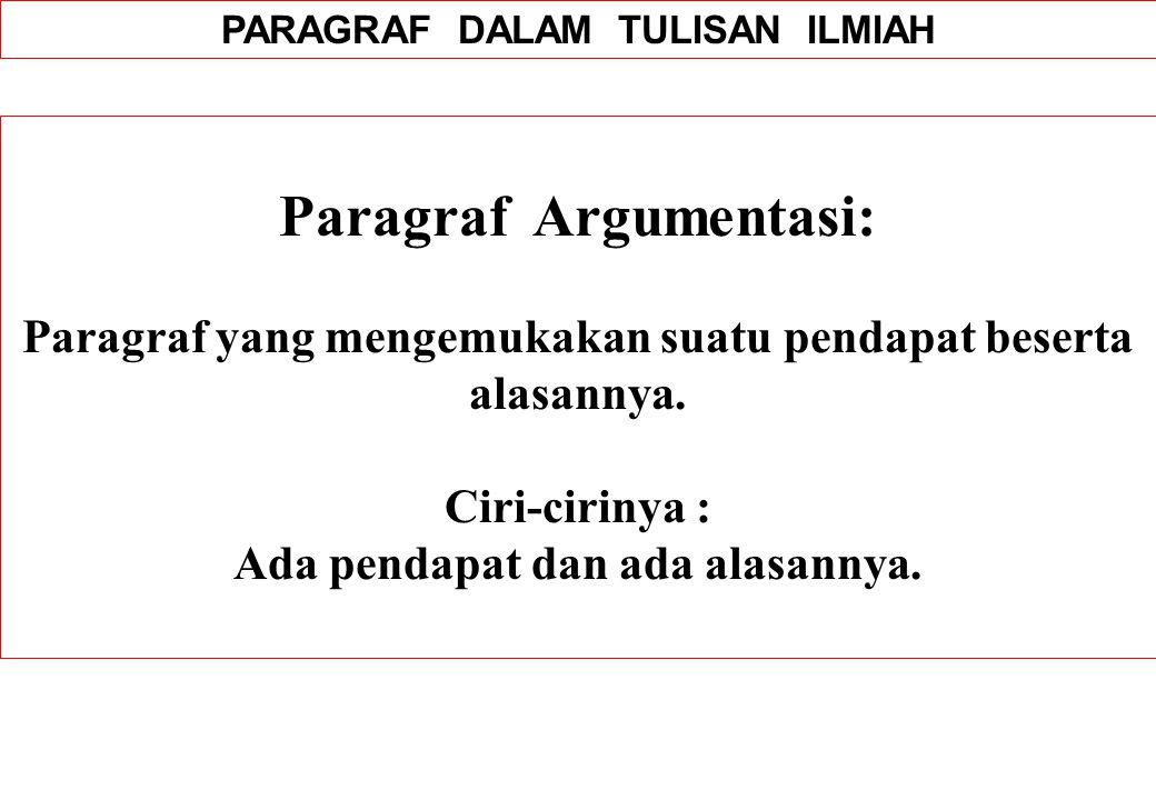 PARAGRAF DALAM TULISAN ILMIAH Paragraf Argumentasi: Paragraf yang mengemukakan suatu pendapat beserta alasannya. Ciri-cirinya : Ada pendapat dan ada a