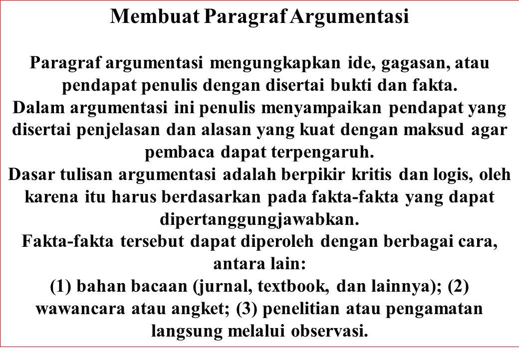 Membuat Paragraf Argumentasi Paragraf argumentasi mengungkapkan ide, gagasan, atau pendapat penulis dengan disertai bukti dan fakta. Dalam argumentasi
