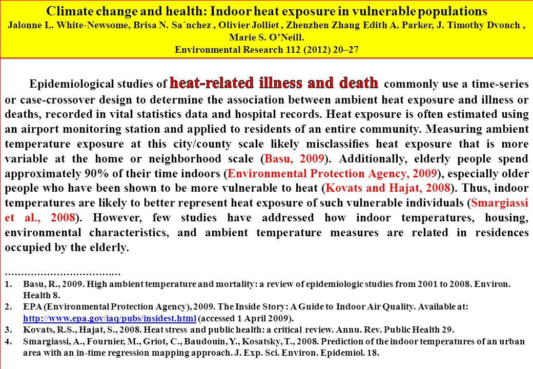 Climate change and health: Indoor heat exposure in vulnerable populations Jalonne L. White-Newsome, Brisa N. Sa´nchez, Olivier Jolliet, Zhenzhen Zhang