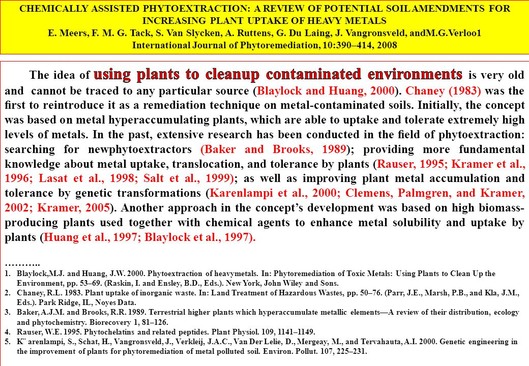 CHEMICALLY ASSISTED PHYTOEXTRACTION: A REVIEW OF POTENTIAL SOIL AMENDMENTS FOR INCREASING PLANT UPTAKE OF HEAVY METALS E. Meers, F. M. G. Tack, S. Van