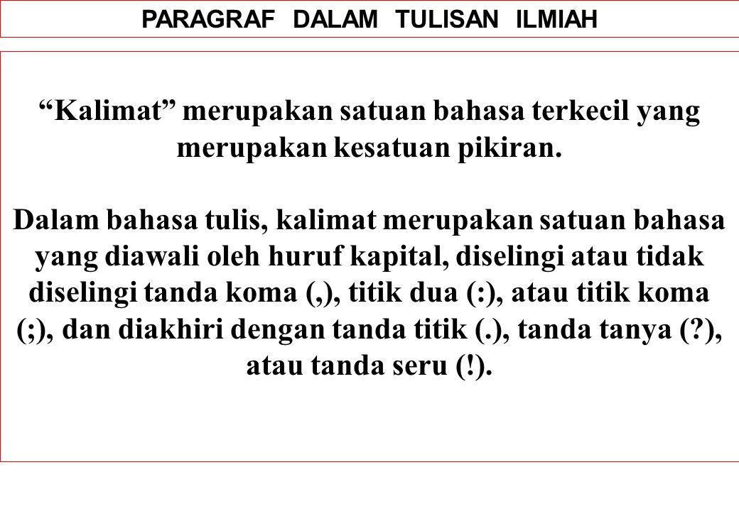 PARAGRAF DALAM TULISAN ILMIAH Kalimat merupakan satuan bahasa terkecil yang merupakan kesatuan pikiran.