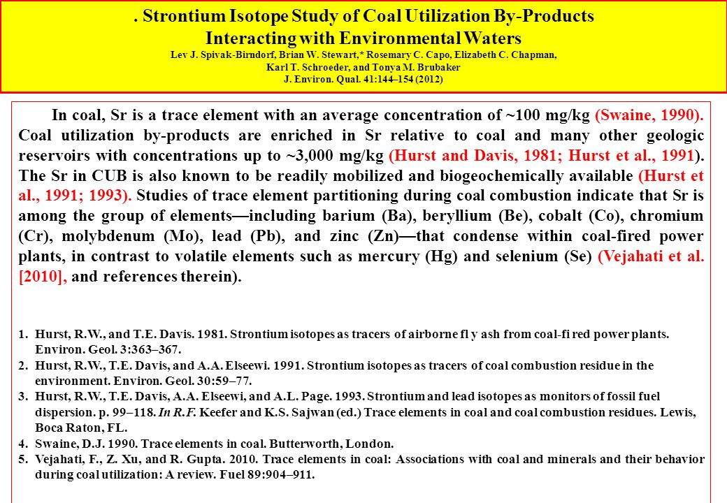 In coal, Sr is a trace element with an average concentration of ~100 mg/kg (Swaine, 1990). Coal utilization by-products are enriched in Sr relative to