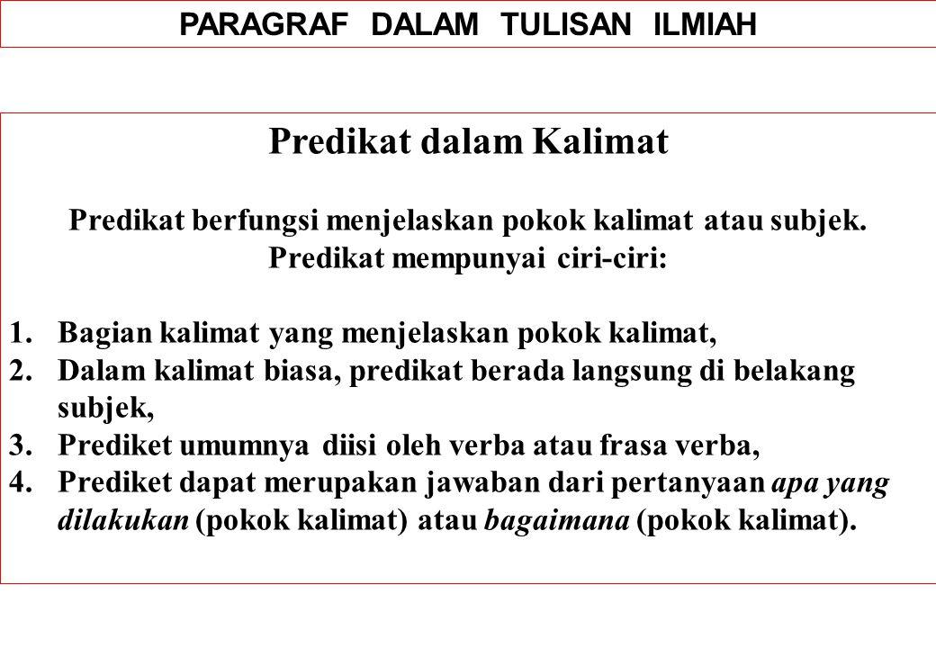 PARAGRAF DALAM TULISAN ILMIAH Predikat dalam Kalimat Predikat berfungsi menjelaskan pokok kalimat atau subjek. Predikat mempunyai ciri-ciri: 1.Bagian
