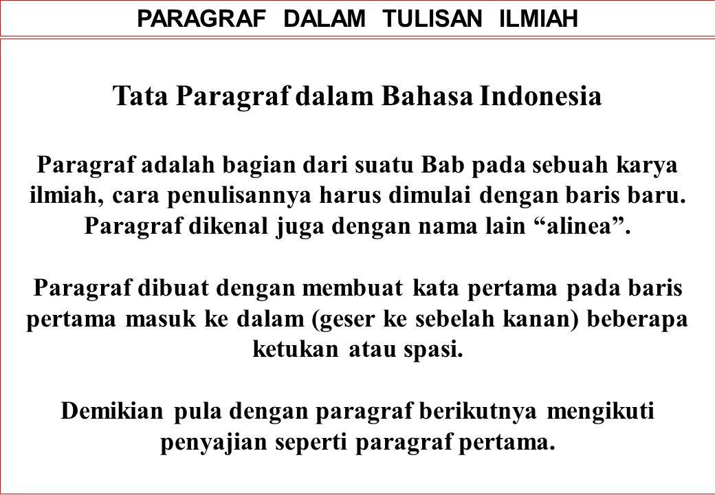 PARAGRAF DALAM TULISAN ILMIAH Tata Paragraf dalam Bahasa Indonesia Paragraf adalah bagian dari suatu Bab pada sebuah karya ilmiah, cara penulisannya harus dimulai dengan baris baru.