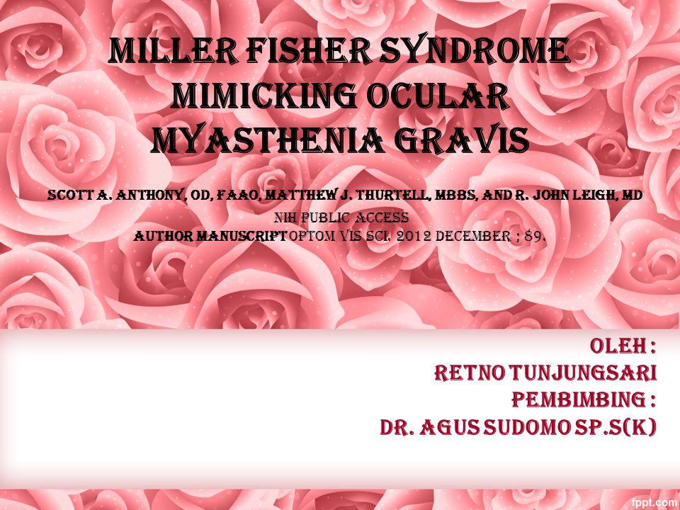 ABSTRAK Sindrom Miller Fisher ( MFS ) → neuropati berhubungan dgn kekebalan tubuh yg langka → diplopia diikuti onset akut oftalmoplegia eksternal lengkap bilateral.