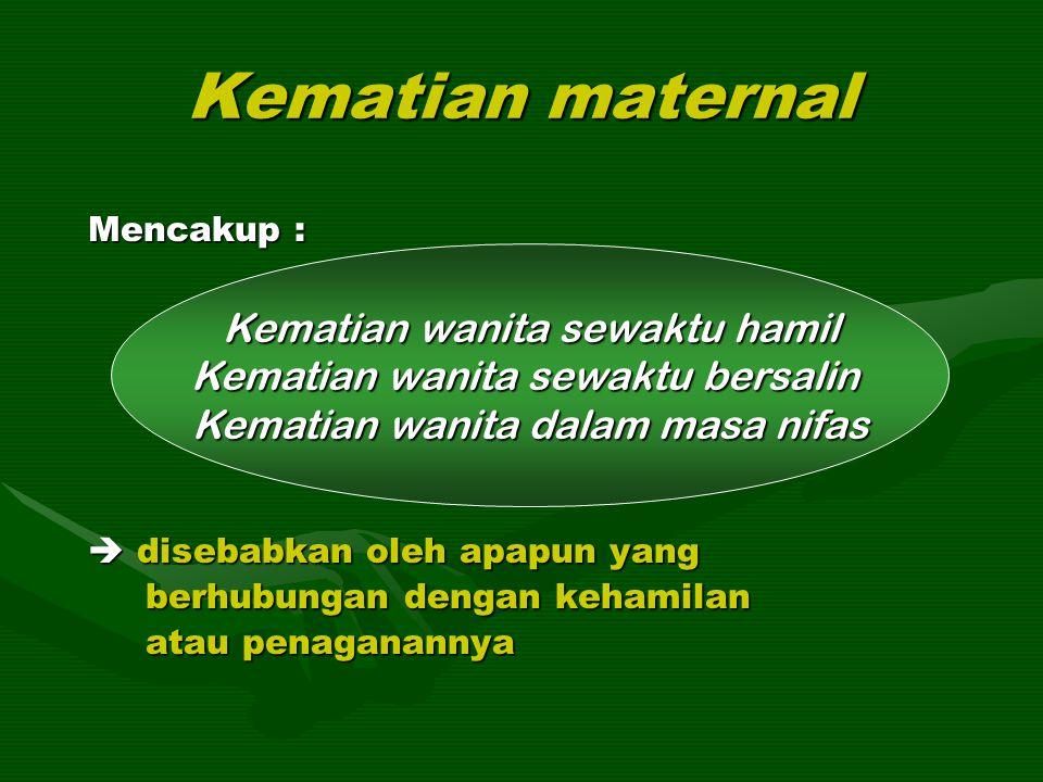 Kematian maternal Dibedakan atas : Kematian obstetrik langsung  perdarahan, infeksi, gestosis, abortus  perdarahan, infeksi, gestosis, abortus Kematian obsterik tidak langsung  hipertensi, peny jantung, diabetes, hepatitis, anemia, malaria Kematian ibu hamil/bersalin tidak berhubungan dengan obstetrik  kecelakaan