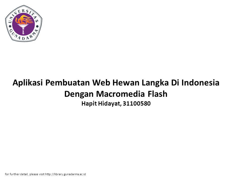 Aplikasi Pembuatan Web Hewan Langka Di Indonesia Dengan Macromedia Flash Hapit Hidayat, 31100580 for further detail, please visit http://library.gunad