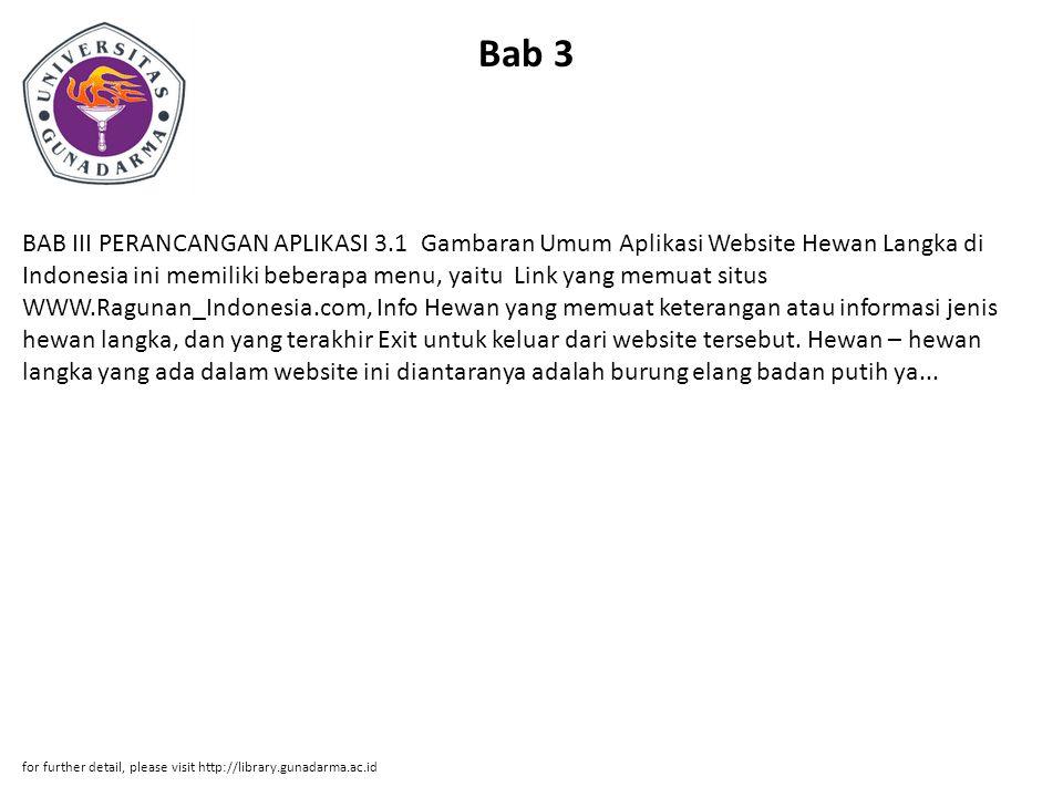Bab 3 BAB III PERANCANGAN APLIKASI 3.1 Gambaran Umum Aplikasi Website Hewan Langka di Indonesia ini memiliki beberapa menu, yaitu Link yang memuat sit