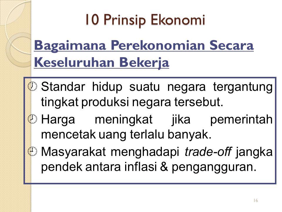 10 Prinsip Ekonomi ½Standar hidup suatu negara tergantung tingkat produksi negara tersebut. ¾Harga meningkat jika pemerintah mencetak uang terlalu ban