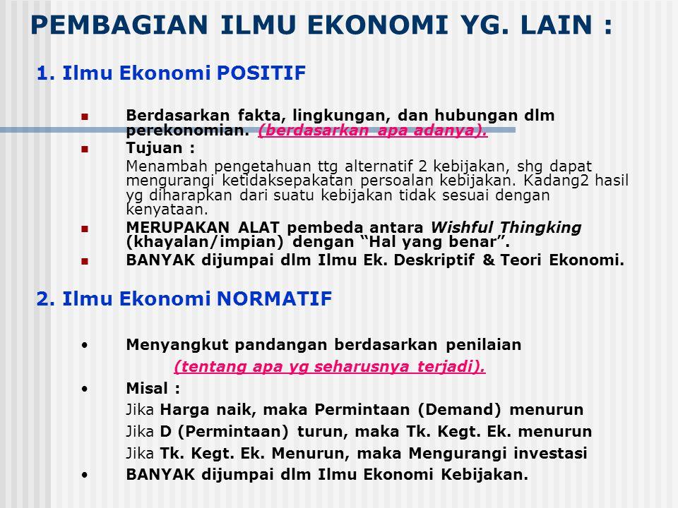 Ilmu Ekonomi Deskriptif Pengumpulan semua kenyataan yg penting ttg topik /pokok pembicaraan tertentu, misalnya : system perikanan di Thailand, system