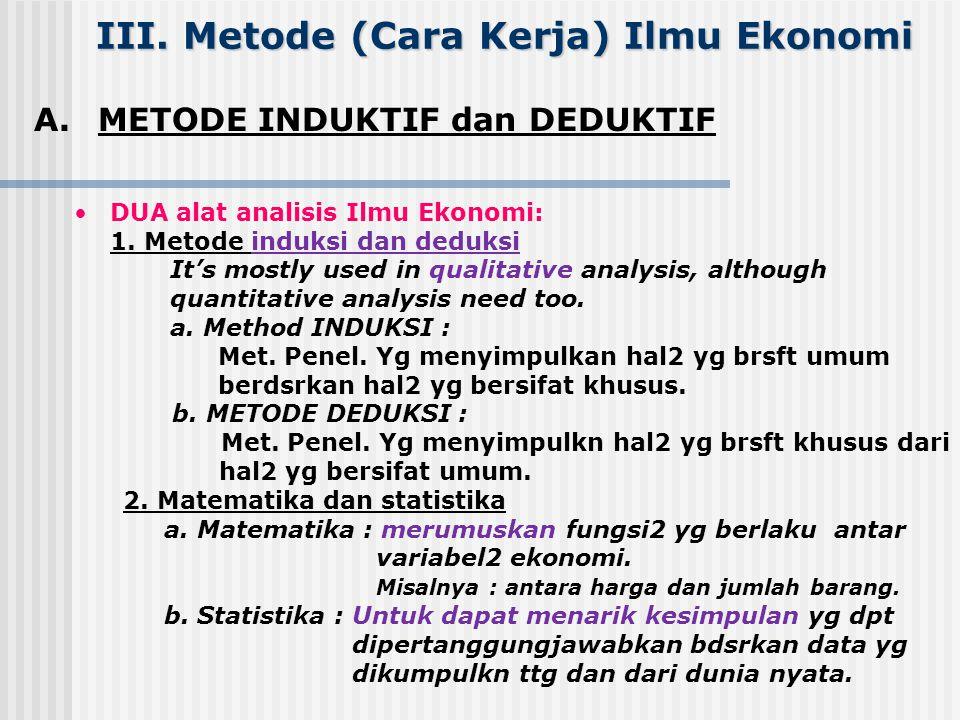 III. Metode (Cara Kerja) Ilmu Ekonomi A. METODE INDUKTIF dan DEDUKTIF METODE INDUKTIF dan DEDUKTIF B. MODEL MODEL C. VARIABEL VARIABEL