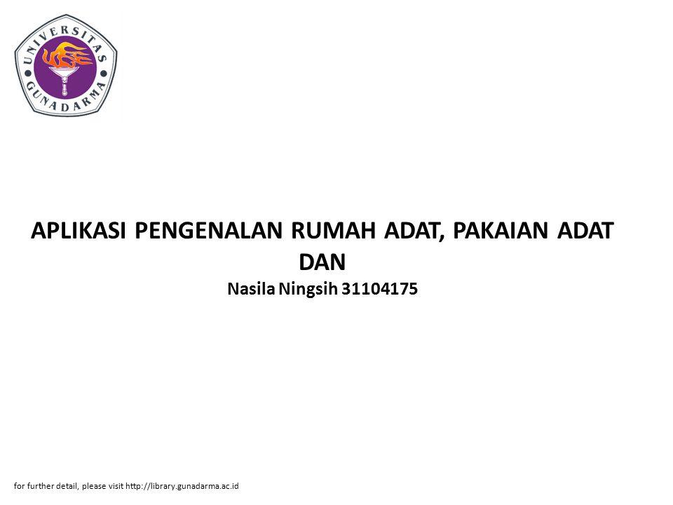 APLIKASI PENGENALAN RUMAH ADAT, PAKAIAN ADAT DAN Nasila Ningsih 31104175 for further detail, please visit http://library.gunadarma.ac.id