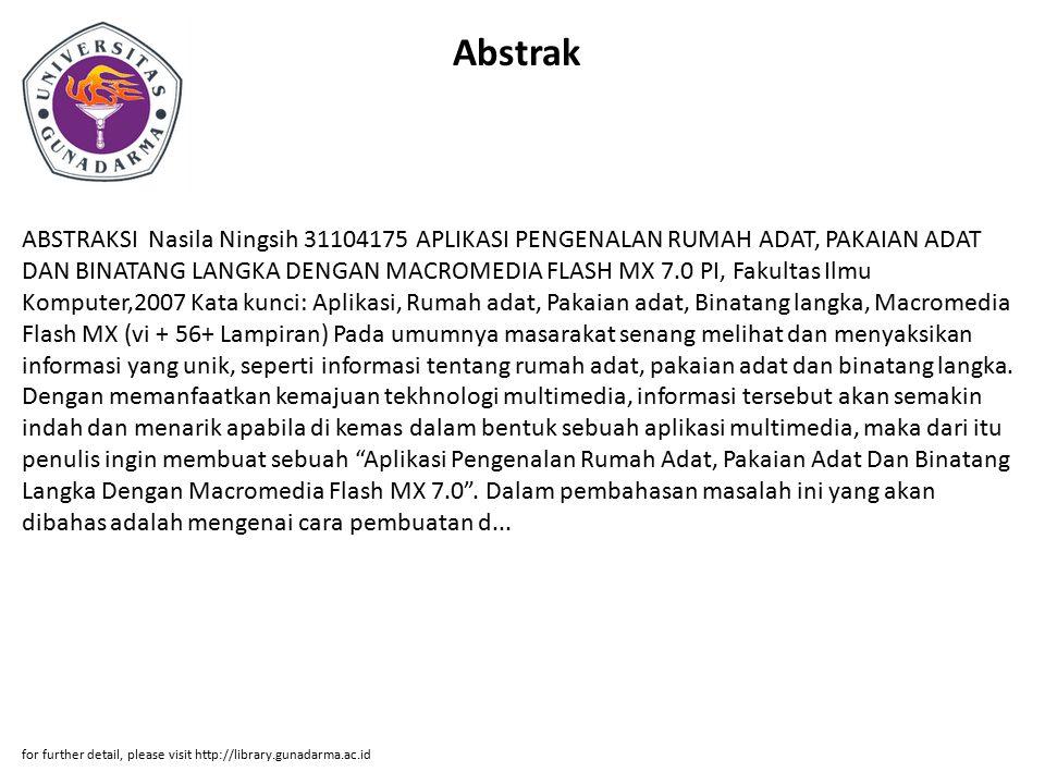 Abstrak ABSTRAKSI Nasila Ningsih 31104175 APLIKASI PENGENALAN RUMAH ADAT, PAKAIAN ADAT DAN BINATANG LANGKA DENGAN MACROMEDIA FLASH MX 7.0 PI, Fakultas