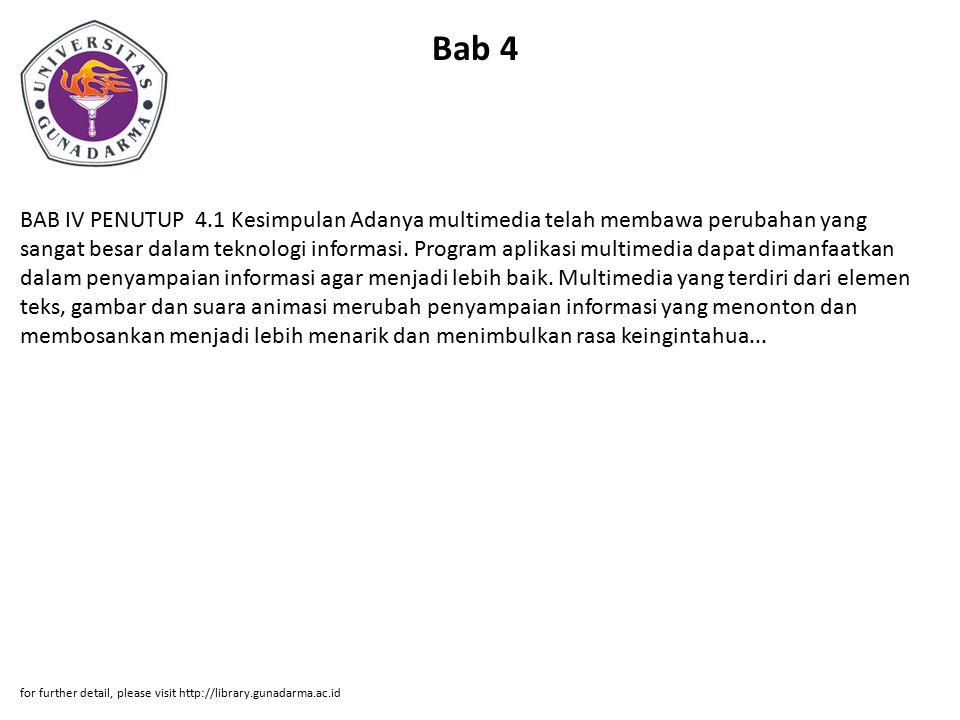 Bab 4 BAB IV PENUTUP 4.1 Kesimpulan Adanya multimedia telah membawa perubahan yang sangat besar dalam teknologi informasi. Program aplikasi multimedia