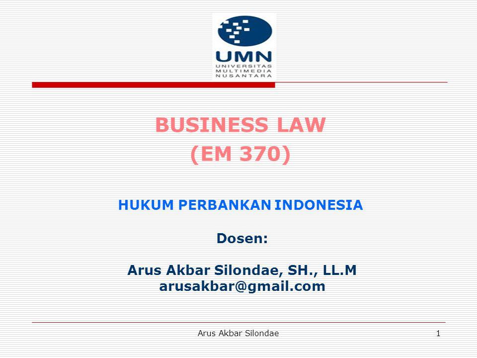 Arus Akbar Silondae1 BUSINESS LAW (EM 370) HUKUM PERBANKAN INDONESIA Dosen: Arus Akbar Silondae, SH., LL.M arusakbar@gmail.com