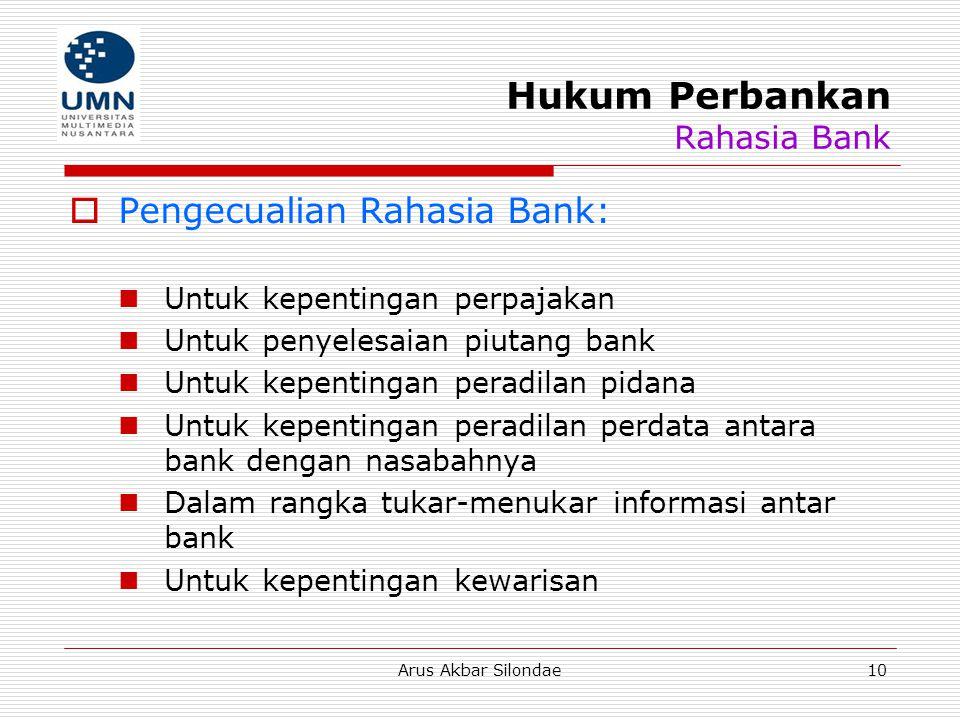 Arus Akbar Silondae10 Hukum Perbankan Rahasia Bank  Pengecualian Rahasia Bank: Untuk kepentingan perpajakan Untuk penyelesaian piutang bank Untuk kep