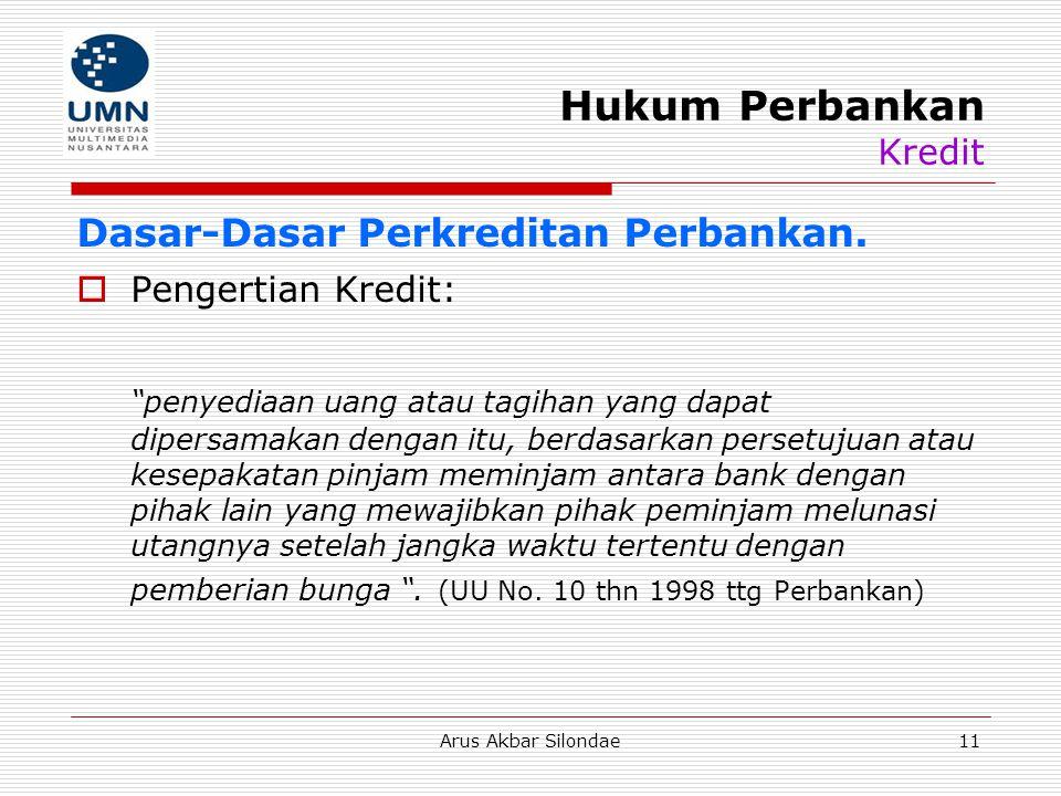 """Arus Akbar Silondae11 Hukum Perbankan Kredit Dasar-Dasar Perkreditan Perbankan.  Pengertian Kredit: """"penyediaan uang atau tagihan yang dapat dipersam"""