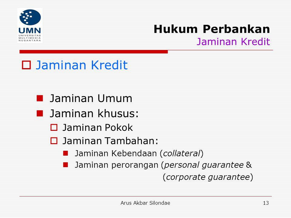 Arus Akbar Silondae13 Hukum Perbankan Jaminan Kredit  Jaminan Kredit Jaminan Umum Jaminan khusus:  Jaminan Pokok  Jaminan Tambahan: Jaminan Kebenda