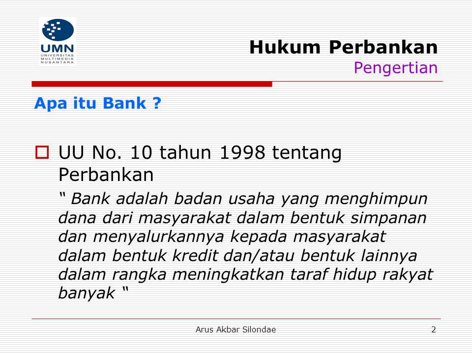 """Arus Akbar Silondae2 Hukum Perbankan Pengertian Apa itu Bank ?  UU No. 10 tahun 1998 tentang Perbankan """" Bank adalah badan usaha yang menghimpun dana"""