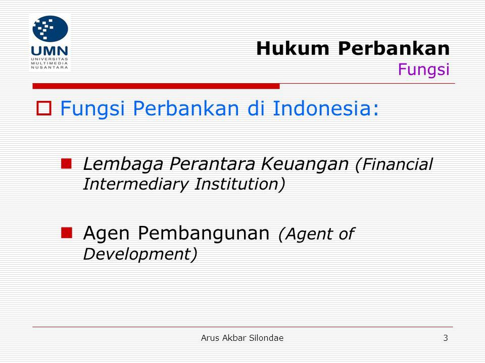 Arus Akbar Silondae3 Hukum Perbankan Fungsi  Fungsi Perbankan di Indonesia: Lembaga Perantara Keuangan (Financial Intermediary Institution) Agen Pemb