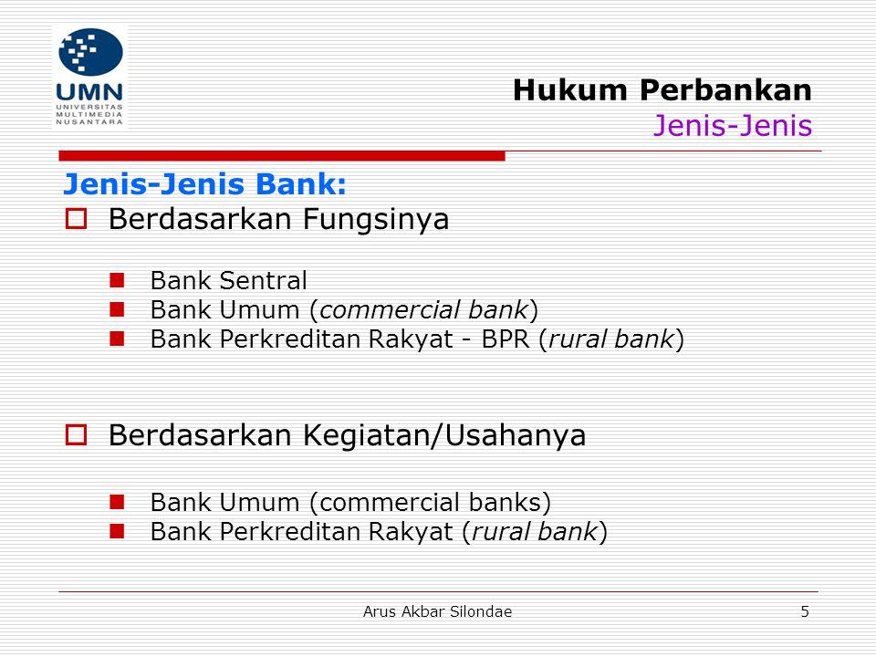 Arus Akbar Silondae5 Hukum Perbankan Jenis-Jenis Jenis-Jenis Bank:  Berdasarkan Fungsinya Bank Sentral Bank Umum (commercial bank) Bank Perkreditan R