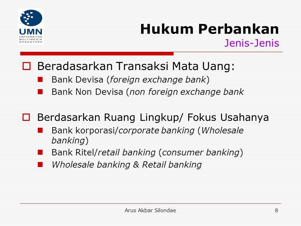 Arus Akbar Silondae8 Hukum Perbankan Jenis-Jenis  Beradasarkan Transaksi Mata Uang: Bank Devisa (foreign exchange bank) Bank Non Devisa (non foreign
