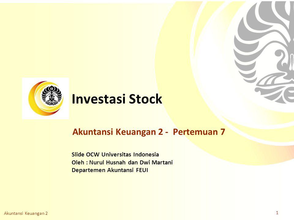 Slide OCW Universitas Indonesia Oleh : Nurul Husnah dan Dwi Martani Departemen Akuntansi FEUI Investasi Stock Akuntansi Keuangan 2 1 Akuntansi Keuanga