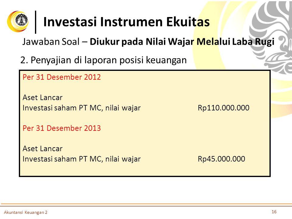 Investasi Instrumen Ekuitas 16 Akuntansi Keuangan 2 2. Penyajian di laporan posisi keuangan Per 31 Desember 2012 Aset Lancar Investasi saham PT MC, ni