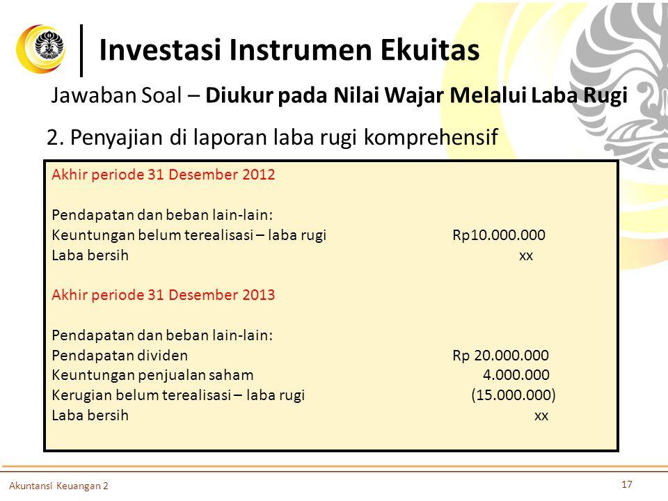Investasi Instrumen Ekuitas 17 Akuntansi Keuangan 2 2. Penyajian di laporan laba rugi komprehensif Akhir periode 31 Desember 2012 Pendapatan dan beban
