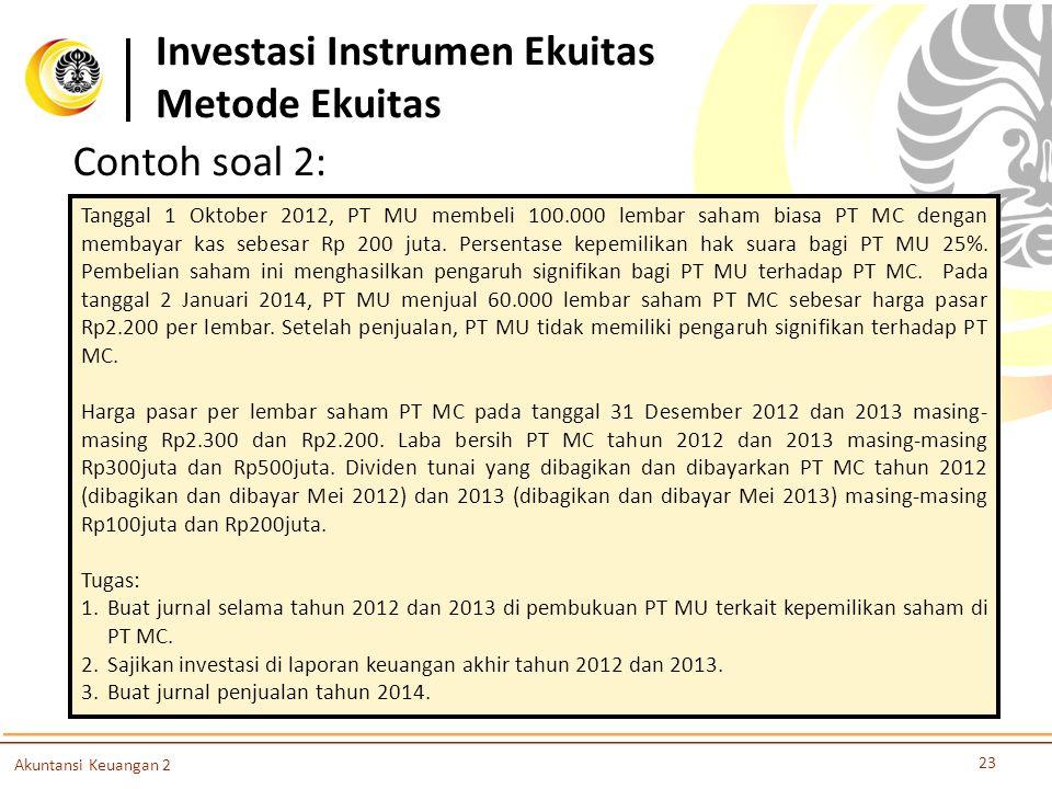 Investasi Instrumen Ekuitas Metode Ekuitas 23 Akuntansi Keuangan 2 Tanggal 1 Oktober 2012, PT MU membeli 100.000 lembar saham biasa PT MC dengan memba